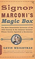 Signor Marconi's Magic Box: The Most Remarkable Invention Of The 19th Century & The Amateur Inventor Whose Genius Sparked A Revo