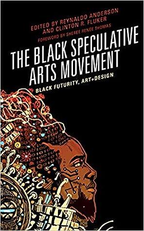 The Black Speculative Arts Movement: Black Futurity, Art+Design