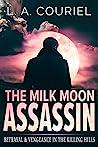 The Milk Moon Assassin: Betrayal & Vengeance In The Killing Hills (Mossad Agent Psychological Thriller)