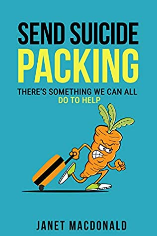 Send Suicide Packing - There's Something We Can All Do To Help by Janet MacDonald