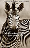 A Hartmann hunt in the Auas Mountains: an African hunting story...for when you can't be there (African Hunting Stories Book 3)