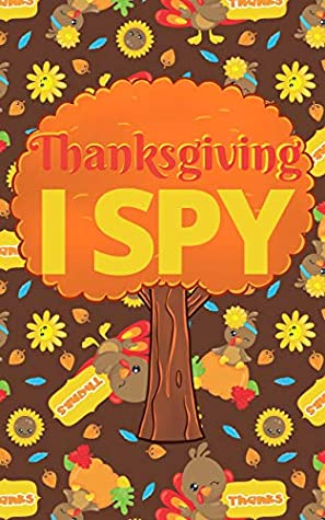 Thanksgiving I Spy: Fun Interactive Guessing Game Book for Young Kids to Celebrate Thanksgiving (Picture Riddle Books for Toddlers Kindergarteners and Young Children 2)