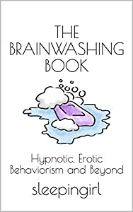 The Brainwashing Book: Hypnotic, Erotic Behaviorism and Beyond