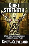 Quiet Strength: A True Story of Unexpected Loss and Unexplainable Peace