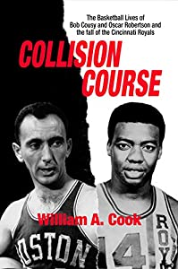 Collision Course: The Basketball Lives of Bob Cousy and Oscar Robertson and the Fall of the Cincinnati Royals