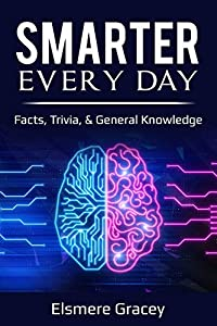 Smarter Every Day: facts, trivia, & general knowledge (The Smarty Pants Series Book 4)