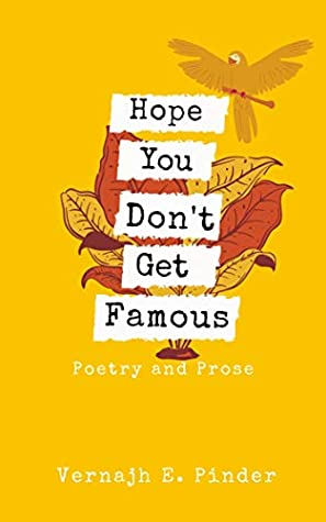 Hope You Don't Get Famous: Poetry and Prose