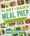 Plant-Based Meal Prep: Simple, Make-ahead Recipes for Vegan, Gluten-free, Comfort Food