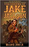 The Legend of Jake Jackson: The Last Of The Great Gunfighters (Book 4)