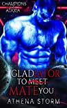 Gladiator To Mate You: A SciFi Adventure Romance (Champions of Ataxia Book 1)
