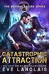 Catastrophic Attraction (The Deviant Future #4)