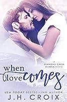 When Love Comes (Diamond Creek, Alaska, #1)