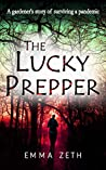 The Lucky Prepper: A Gardener's Story of Surviving a Pandemic