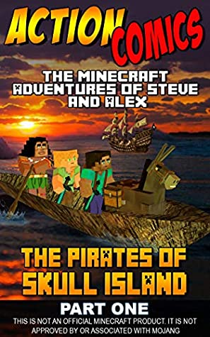 Action Comics: The Minecraft Adventures of Steve and Alex: The Pirates of Skull Island – Part One (Minecraft Steve and Alex Adventures Book 38)