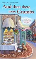 And Then There Were Crumbs (A Cookie House Mystery, #1)