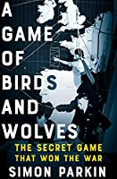 A Game of Birds and Wolves: The Secret Game that Won the War