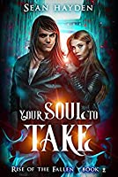 Your Soul to Take (Rise of the Fallen, #2)