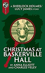 Christmas at Baskerville Hall: A Sherlock and Lucy Short Story (Sherlock Holmes and Lucy James Mystery #7.7)