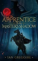 The Apprentice In The Master's Shadow (Legends of the Order, #2)