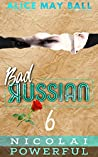 Nicolai Powerful: An Over The Top Alpha Powerful older man younger woman insta-love romance (Bad Russian Book 6)