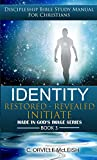 Identity: Restored Revealed Initiate: Discipleship Bible Study Manual for Christians (Made In God's Image Book 3)