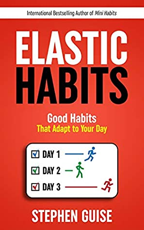 Elastic Habits: Good Habits That Adapt to Your Day