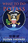 What To Do About POTASS: A comedic novella of political errors