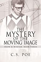 The Mystery of the Moving Image (Snow & Winter, #3)