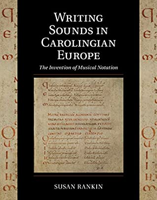 Writing Sounds in Carolingian Europe: The Invention of Musical Notation (Cambridge Studies in Palaeography and Codicology Book 15)