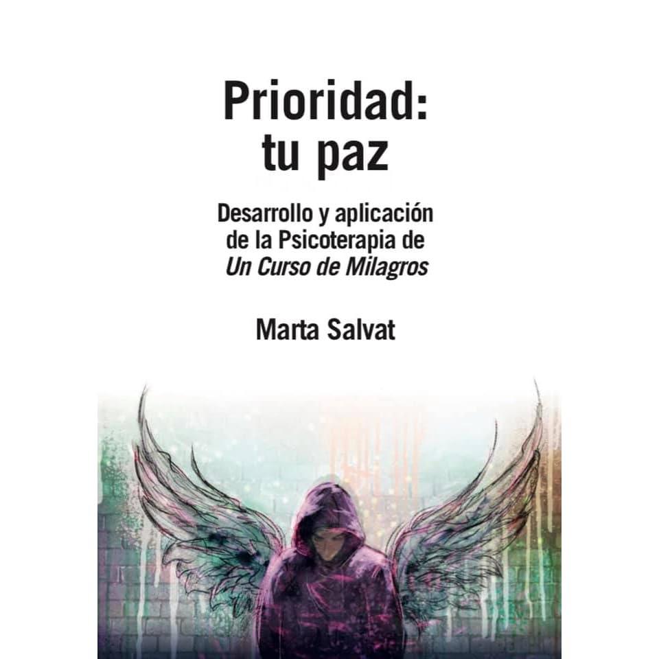 Prioridad Tu Paz Desarrollo Y Aplicación De La Psicoterapia De Un Curso De Milagros By Marta Salvat