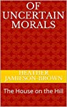 Of Uncertain Morals: The House on the Hill