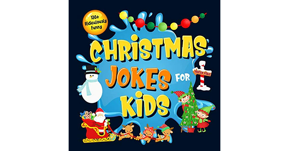 130+ Ridiculously Funny Christmas Jokes for Kids So