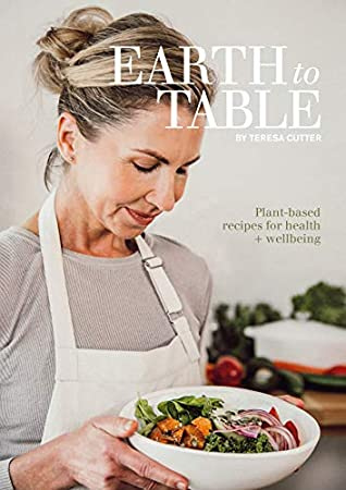 Earth to Table: Plant-based recipes for health + wellbeing (Healthy Chef)