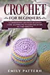 Crochet For Beginners: A Comprehensive and Phased Beginner's Guide Allowing You to Learn Crocheting in a Very Simple Way