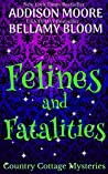 Felines and Fatalities (Country Cottage Mysteries #6)
