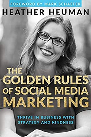 The Golden Rules of Social Media Marketing: Thrive in Business With Strategy and Courageous Kindness