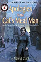 Apologies to the Cat's Meat Man: A Novel of Annie Chapman, the Second Victim of Jack the Ripper