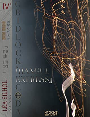 Gridlock Coda .two : Hangul Express - première partie (Seppenko Monogatari, #4)