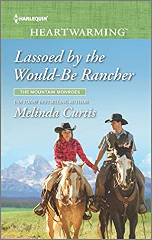 Lassoed by the Would-Be Rancher: A Clean Romance (The Mountain Monroes Book 4)