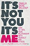 It's Not You It's Me: How to Heal Your Relationship with Yourself and Others