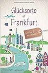 Glücksorte in Frankfurt : fahr hin & werd glücklich