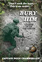 Bury Him: A Memoir of the Viet Nam War