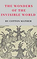 The Wonders of the Invisible World (Illustrated)