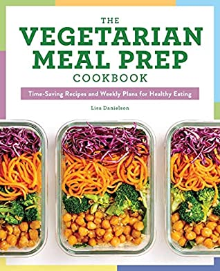 The Vegetarian Meal Prep Cookbook by Lisa Danielson