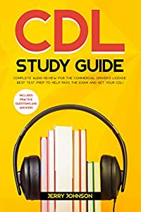 CDL Study Guide: Complete Audio Review for the Commercial Driver's License: Best Test Prep to Help Pass the Exam and Get Your CDL! Includes Practice Question and Answers