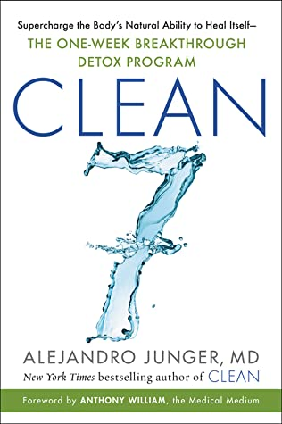 Clean 7: Supercharge the Body's Natural Ability to Heal Itself — The One-Week Breakthrough Detox Program