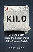 Kilo: Life and Death on the Road with the Colombian Cocaine Cartels