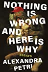 Nothing Is Wrong and Here Is Why by Alexandra Petri
