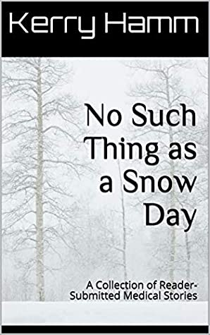 No Such Thing as a Snow Day: A Collection of Reader-Submitted Medical Stories