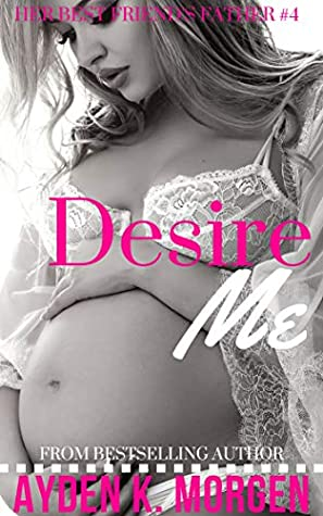 Desire Me (Her Best Friend's Father Book 4)